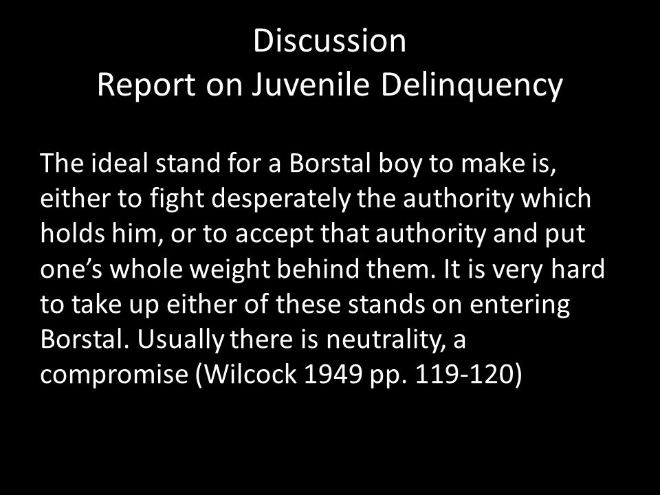 The ideal stand for a Borstal boy to make is, either to fight desperately the authority which holds him, or to accept that authority and put one's whole weight behind them.