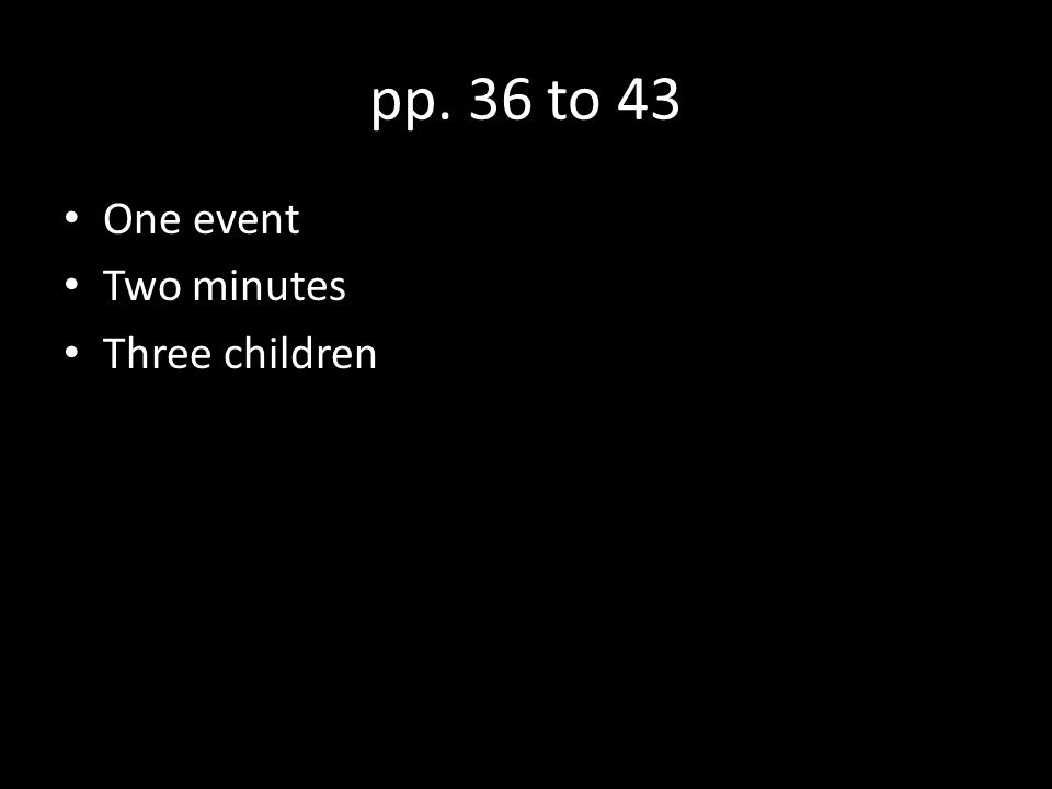 pp. 36 to 43 One event Two minutes Three children
