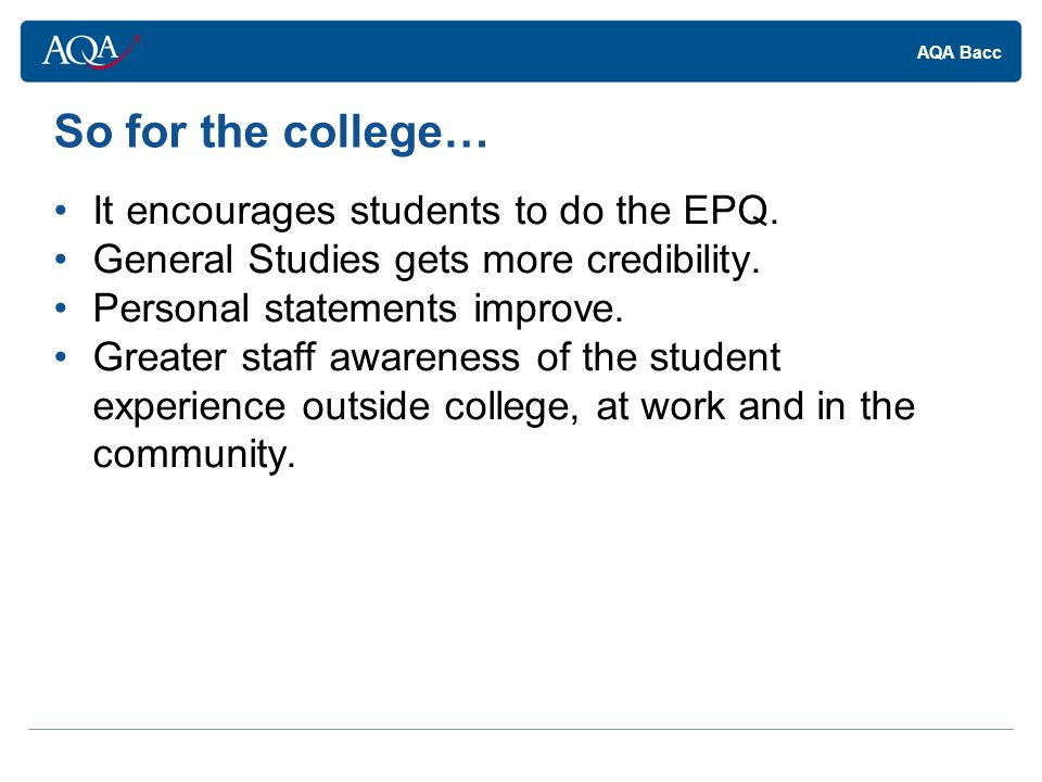 AQA Bacc So for the college… It encourages students to do the EPQ.