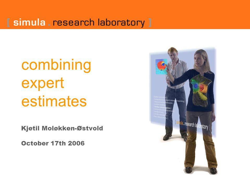 combining expert estimates Kjetil Moløkken-Østvold October 17th 2006