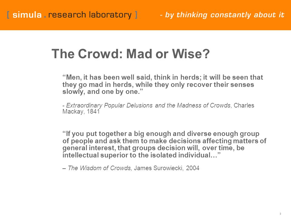 "3 The Crowd: Mad or Wise? ""Men, it has been well said, think in herds; it will be seen that they go mad in herds, while they only recover their senses"