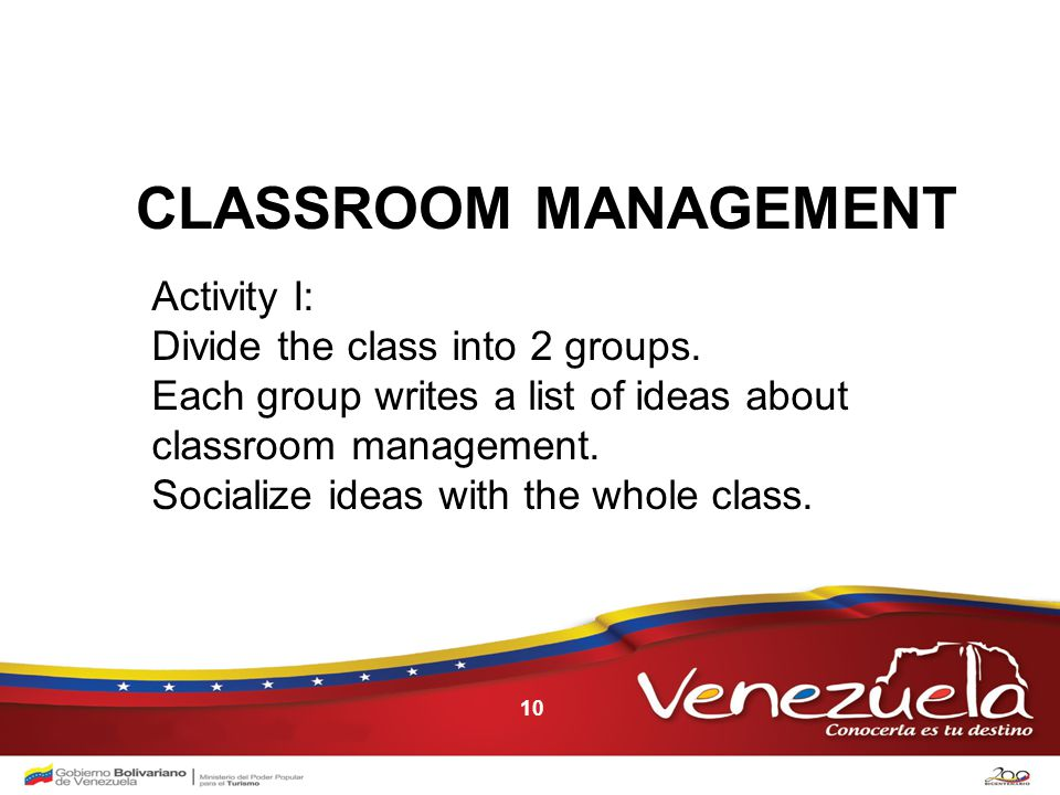 10 CLASSROOM MANAGEMENT Activity I: Divide the class into 2 groups.