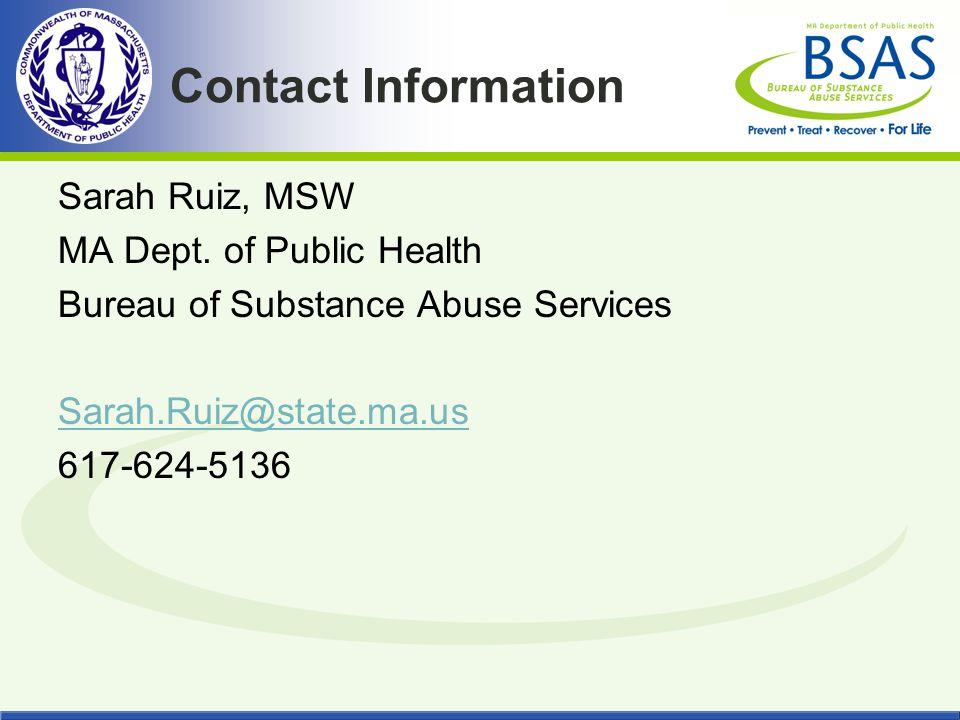 Contact Information Sarah Ruiz, MSW MA Dept. of Public Health Bureau of Substance Abuse Services Sarah.Ruiz@state.ma.us 617-624-5136
