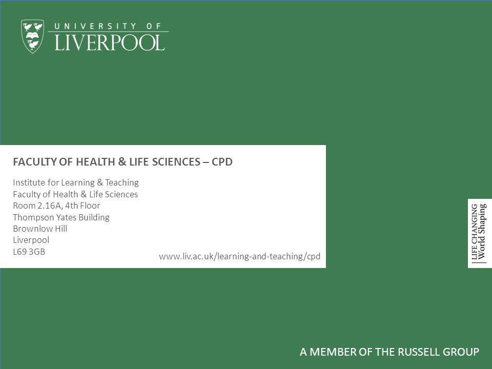 A MEMBER OF THE RUSSELL GROUP FACULTY OF HEALTH & LIFE SCIENCES – CPD Institute for Learning & Teaching Faculty of Health & Life Sciences Room 2.16A,