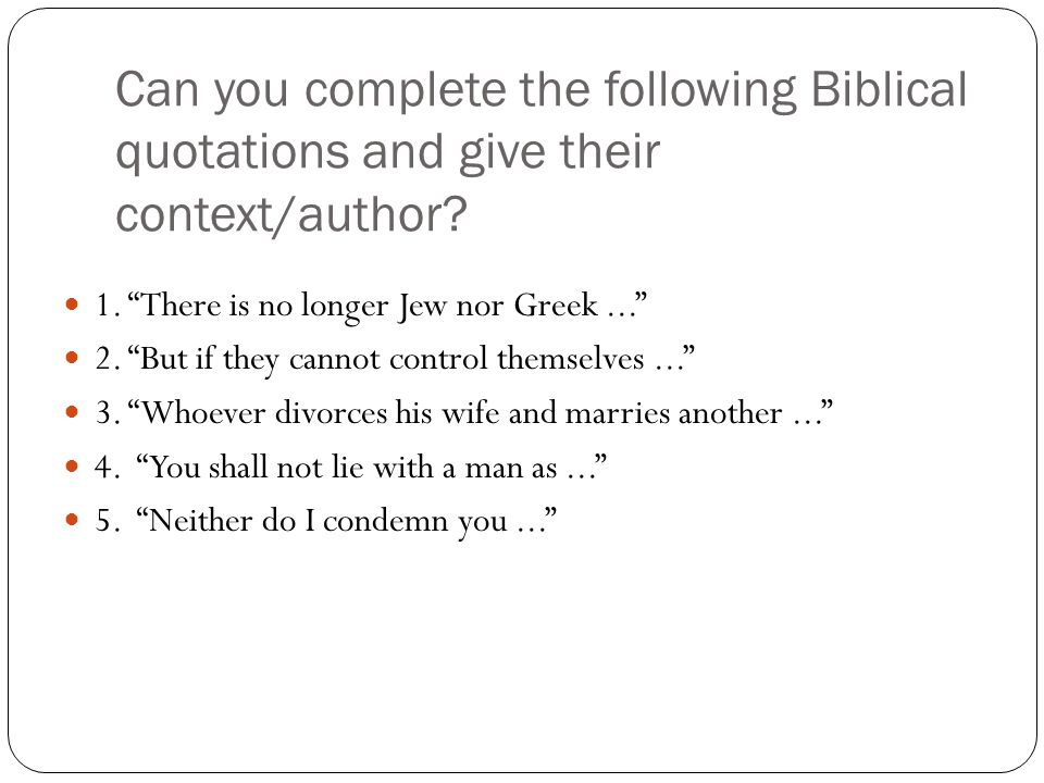 "Can you complete the following Biblical quotations and give their context/author? 1. ""There is no longer Jew nor Greek..."" 2. ""But if they cannot cont"