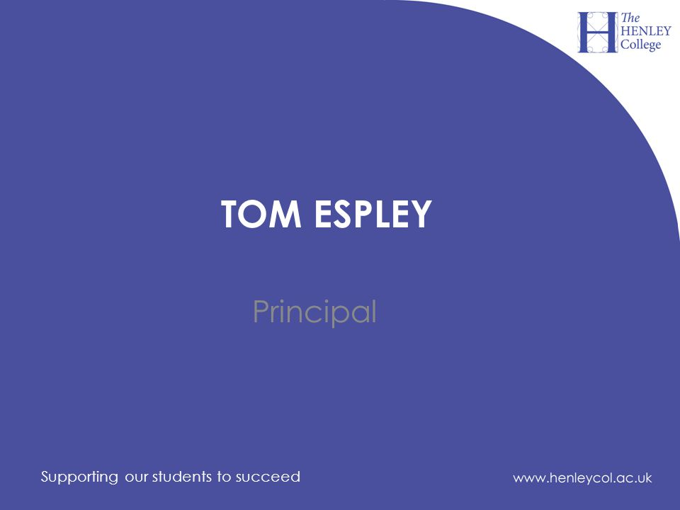 TOM ESPLEY Principal Supporting our students to succeed
