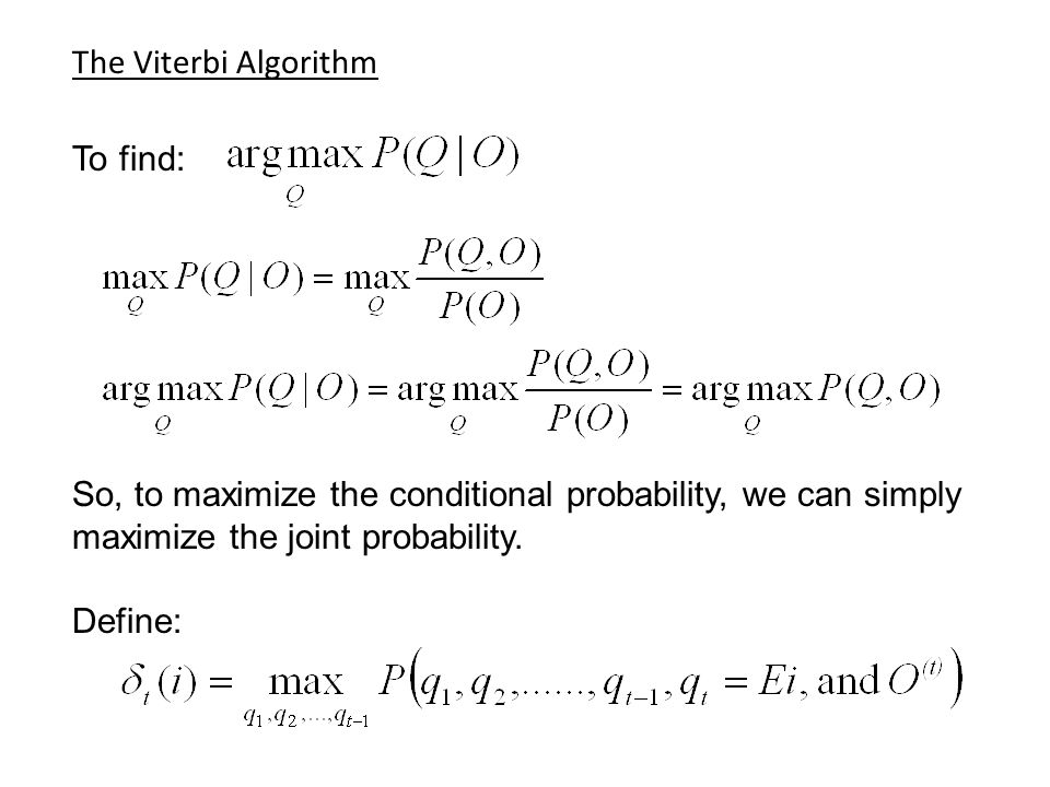 The Viterbi Algorithm To find: So, to maximize the conditional probability, we can simply maximize the joint probability. Define: