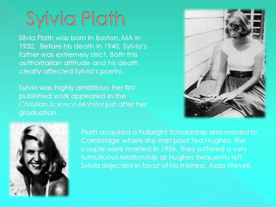 Silvia Plath was born in Boston, MA in 1932.