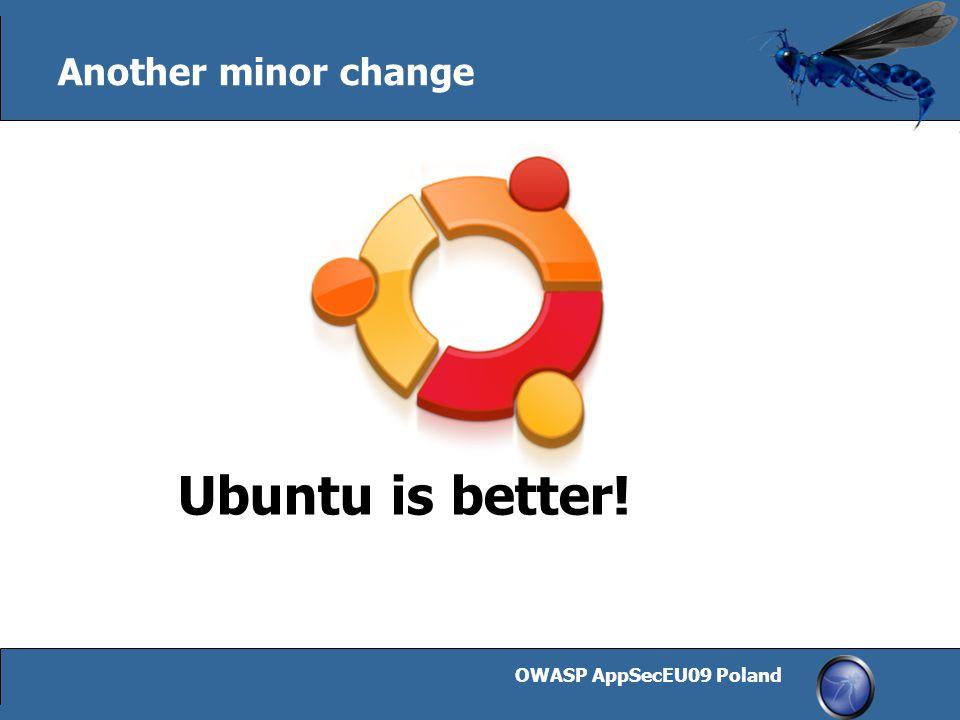 OWASP AppSecEU09 Poland 24 Another minor change Ubuntu is better!