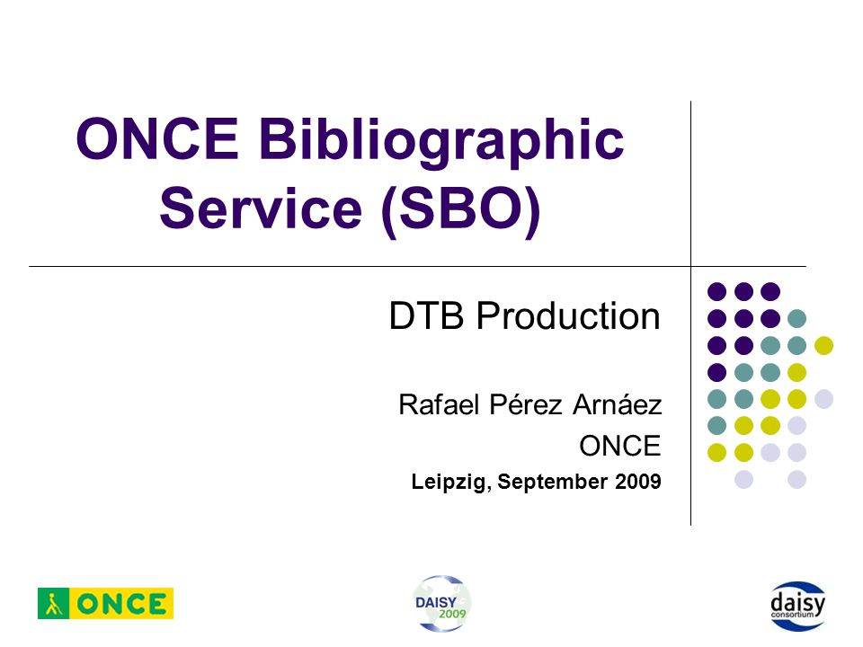 ONCE Bibliographic Service (SBO) DTB Production Rafael Pérez Arnáez ONCE Leipzig, September 2009