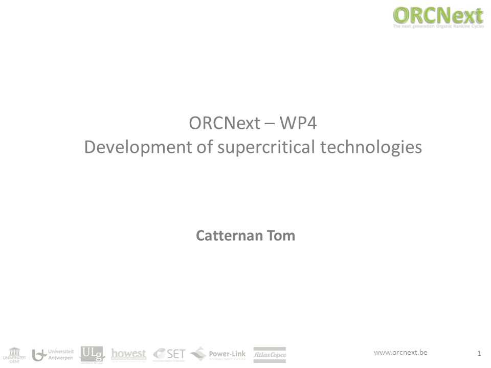 www.orcnext.be ORCNext – WP4 Development of supercritical technologies Catternan Tom 1