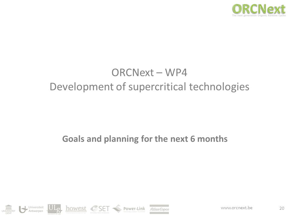 www.orcnext.be ORCNext – WP4 Development of supercritical technologies Goals and planning for the next 6 months 20