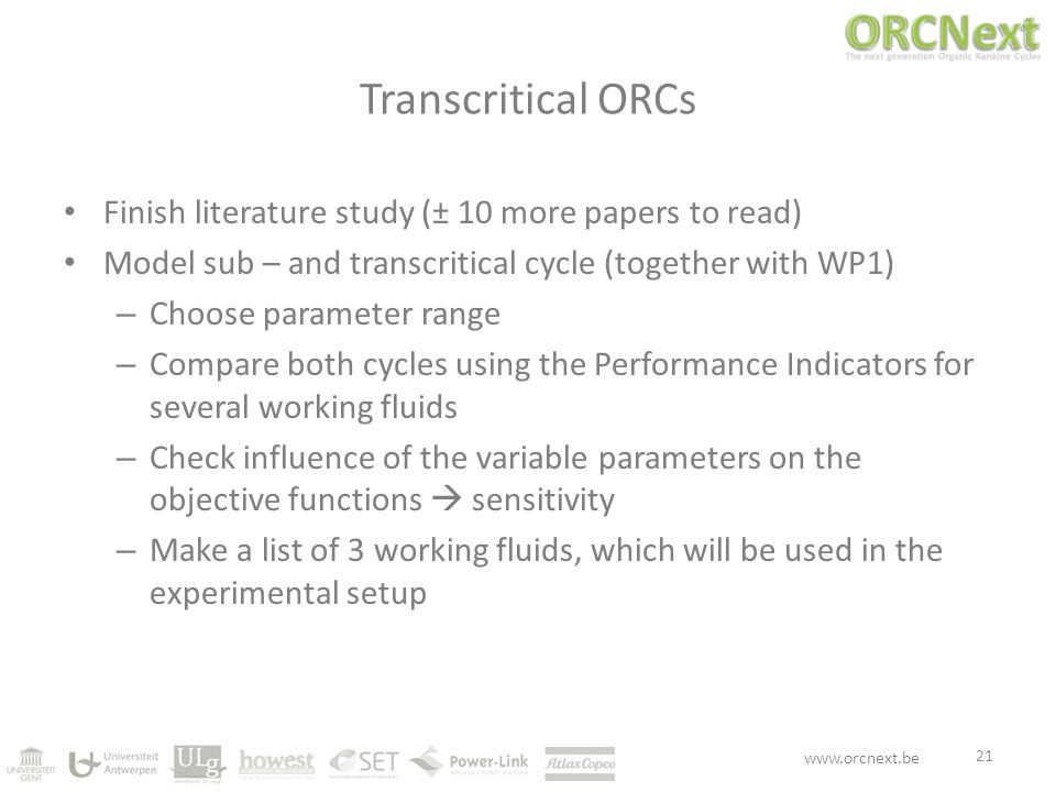www.orcnext.be Transcritical ORCs Finish literature study (± 10 more papers to read) Model sub – and transcritical cycle (together with WP1) – Choose
