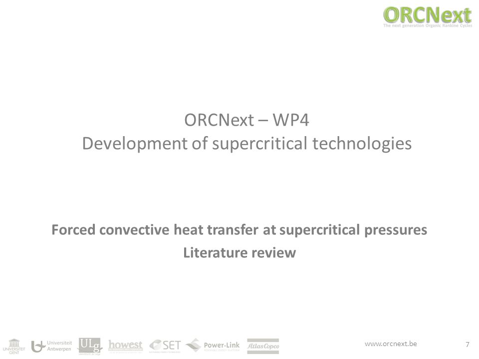 www.orcnext.be ORCNext – WP4 Development of supercritical technologies Forced convective heat transfer at supercritical pressures Literature review 7