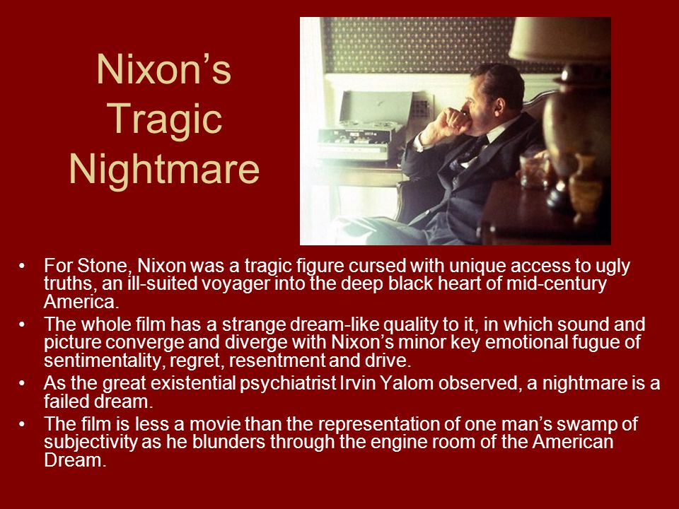 Nixon's Tragic Nightmare For Stone, Nixon was a tragic figure cursed with unique access to ugly truths, an ill-suited voyager into the deep black heart of mid-century America.