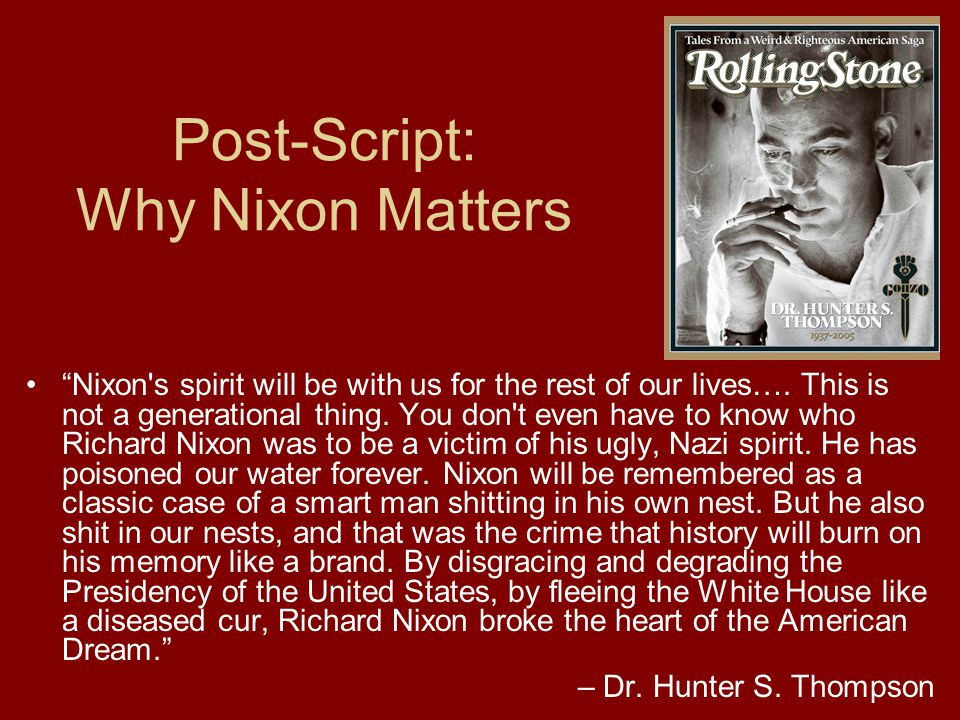 Post-Script: Why Nixon Matters Nixon s spirit will be with us for the rest of our lives….