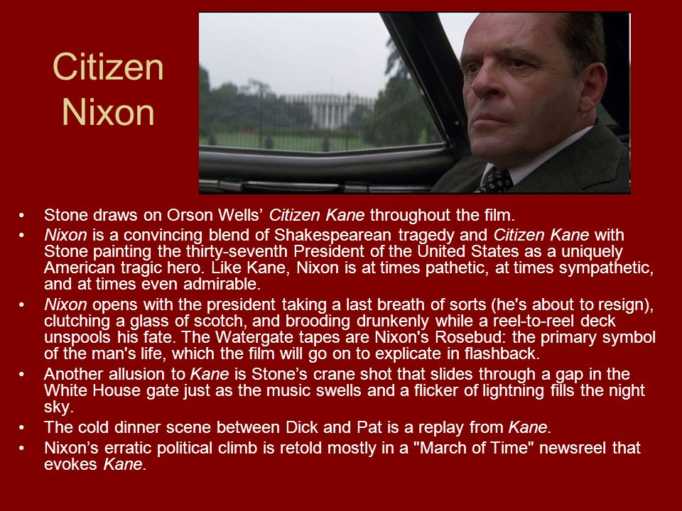 Citizen Nixon Stone draws on Orson Wells' Citizen Kane throughout the film.
