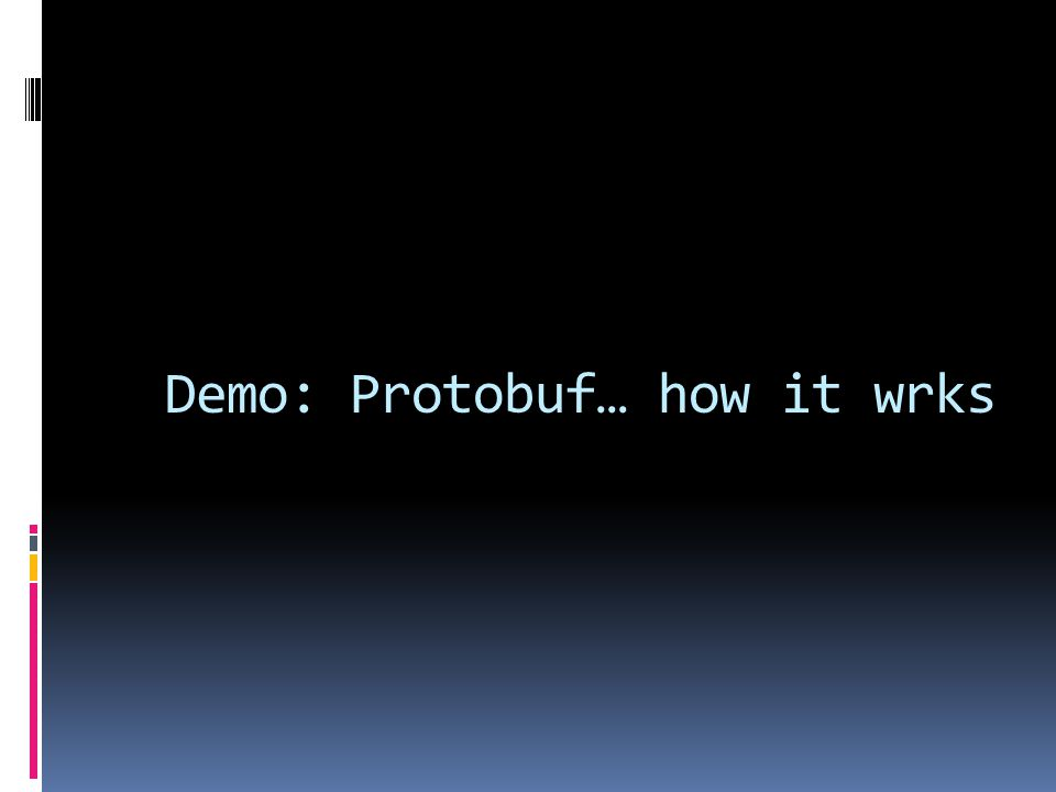 Demo: Protobuf… how it wrks