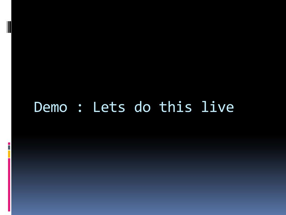 Demo : Lets do this live
