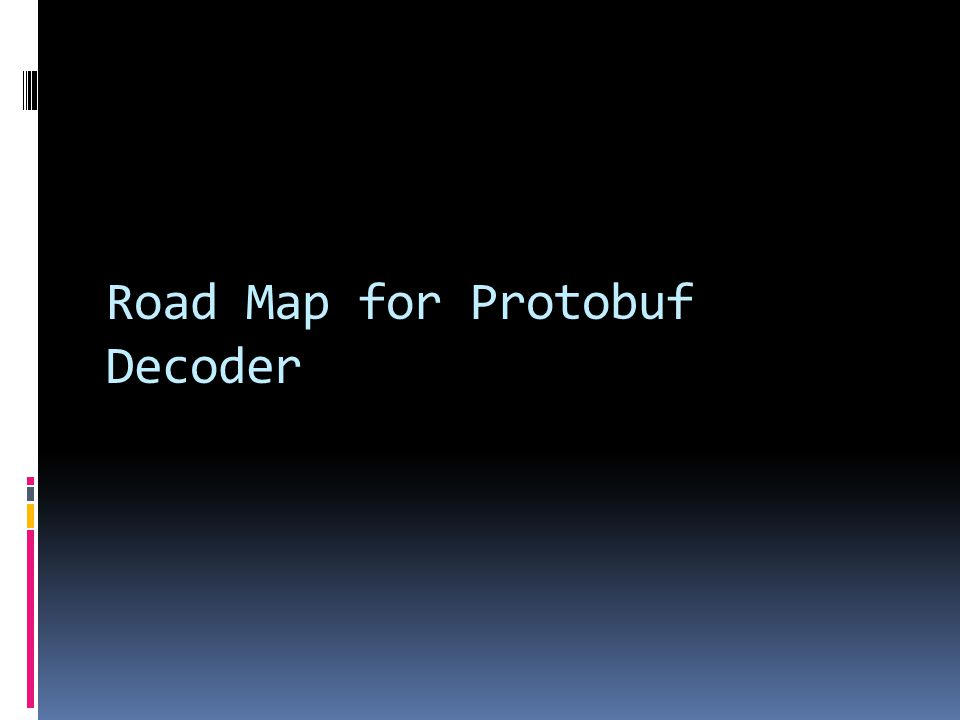 Road Map for Protobuf Decoder