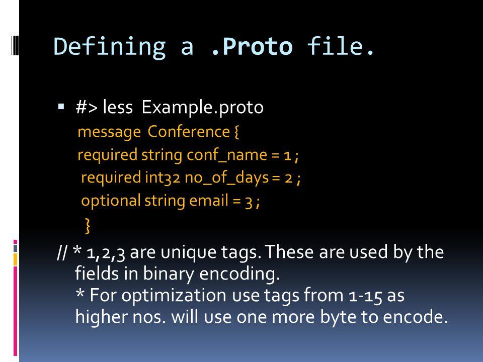 Compiling  Syntax:  protoc –I=$_input_Dir --python_out=$_out_Dir $_Path_ProtoFile  Eg:  protoc –I=.