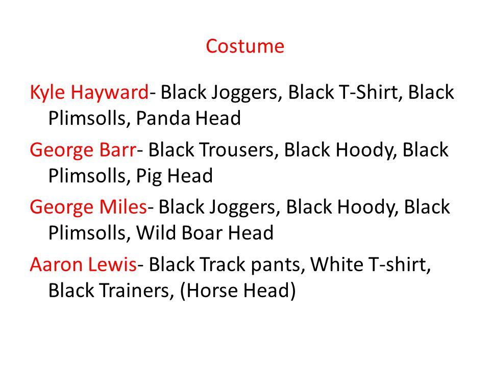 Costume Kyle Hayward- Black Joggers, Black T-Shirt, Black Plimsolls, Panda Head George Barr- Black Trousers, Black Hoody, Black Plimsolls, Pig Head Ge