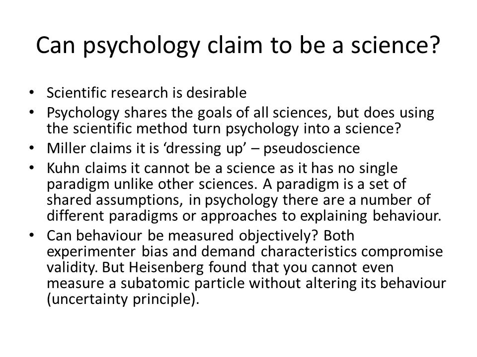 Can psychology claim to be a science? Scientific research is desirable Psychology shares the goals of all sciences, but does using the scientific meth