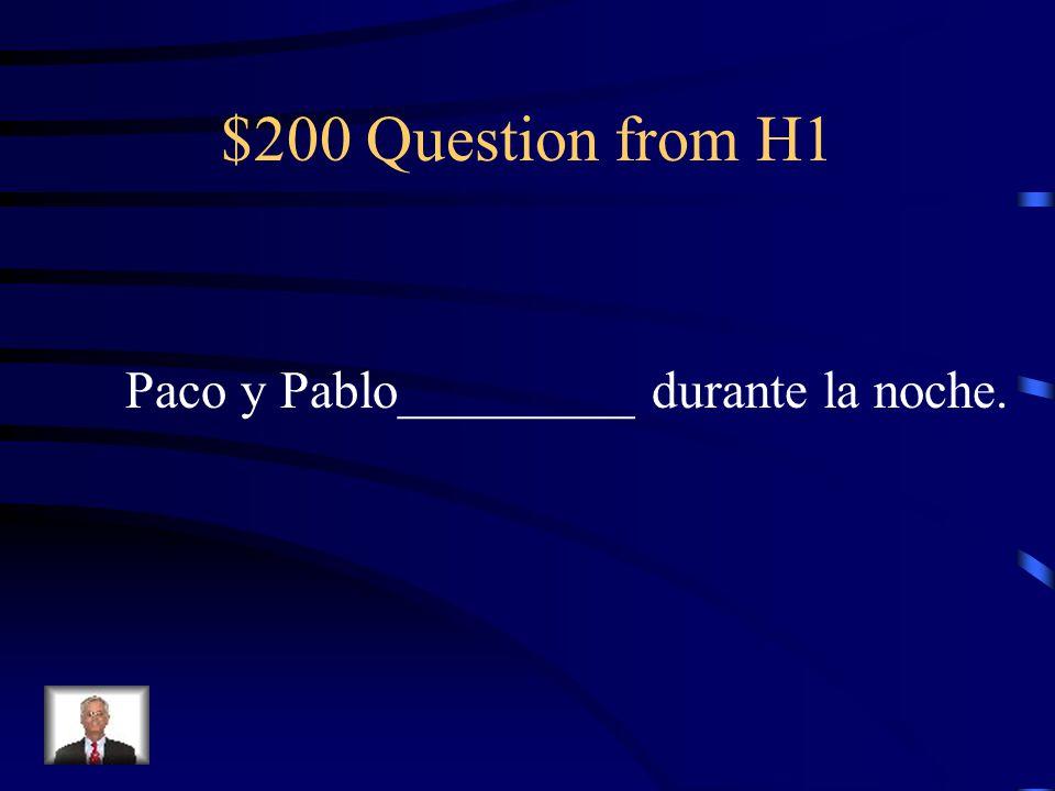 $200 Question from H1 Paco y Pablo_________ durante la noche.