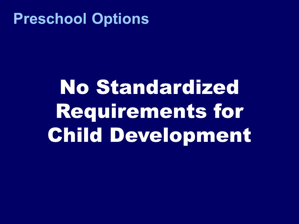 Preschool Options No Standardized Requirements for Child Development
