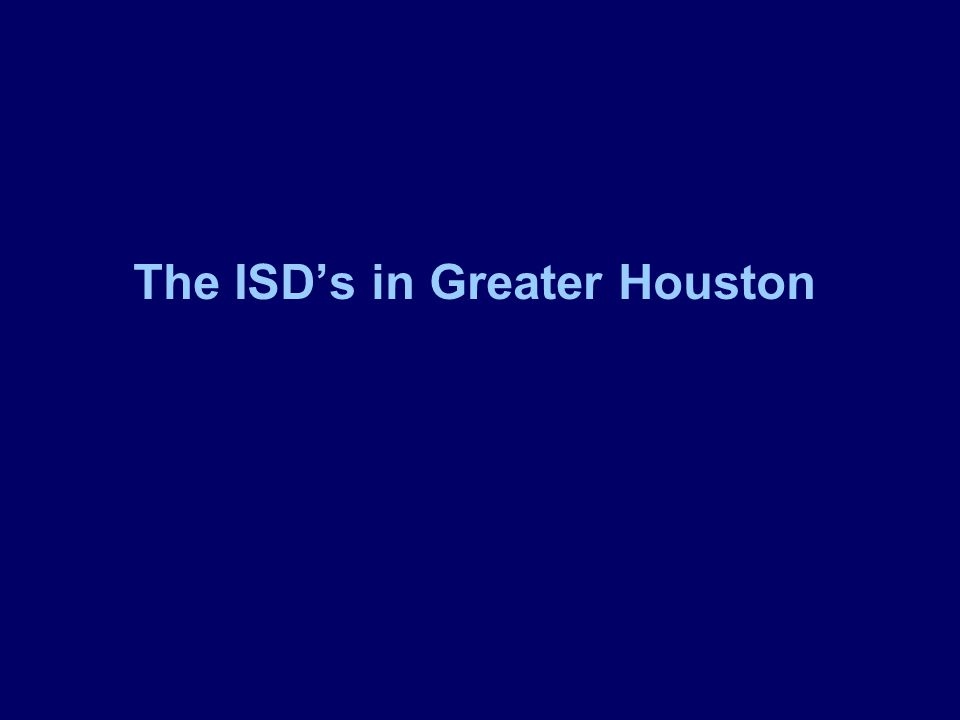 The ISD's in Greater Houston