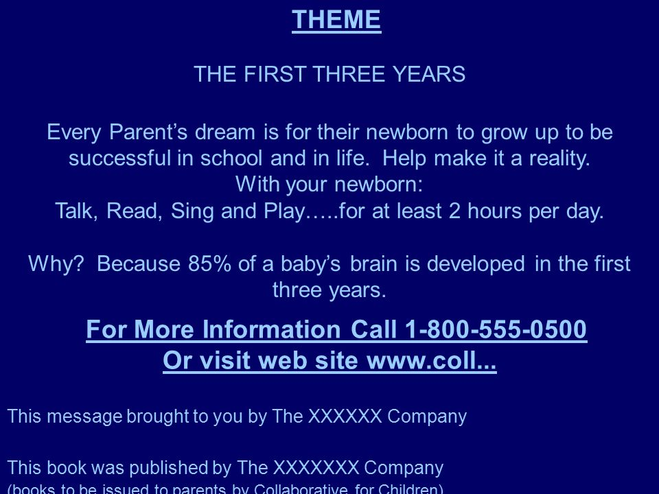 THEME THE FIRST THREE YEARS Every Parent's dream is for their newborn to grow up to be successful in school and in life.
