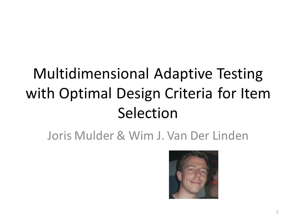 Multidimensional Adaptive Testing with Optimal Design Criteria for Item Selection Joris Mulder & Wim J.