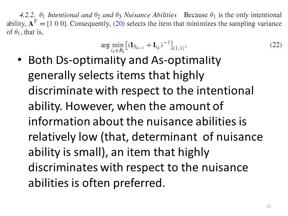 Both Ds-optimality and As-optimality generally selects items that highly discriminate with respect to the intentional ability. However, when the amoun