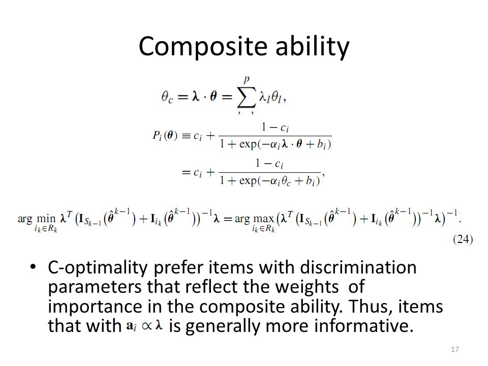 Composite ability C-optimality prefer items with discrimination parameters that reflect the weights of importance in the composite ability. Thus, item