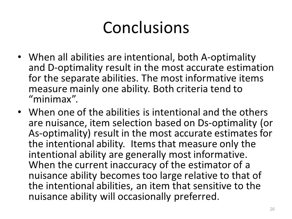 Conclusions When all abilities are intentional, both A-optimality and D-optimality result in the most accurate estimation for the separate abilities.