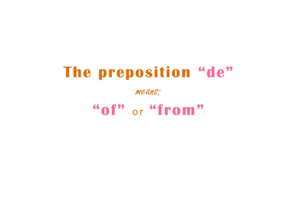 The preposition de means: of or from
