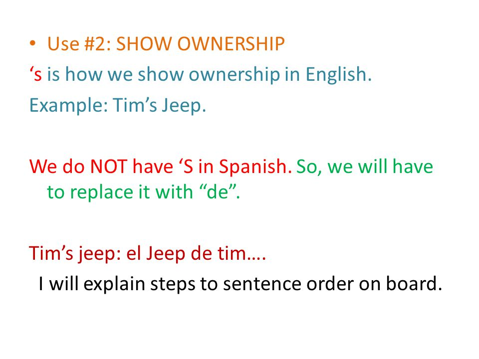 Use #2: SHOW OWNERSHIP 's is how we show ownership in English.