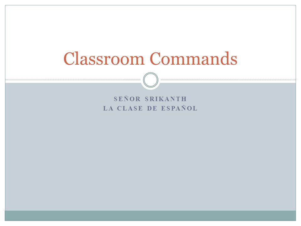 SEÑOR SRIKANTH LA CLASE DE ESPAÑOL Classroom Commands
