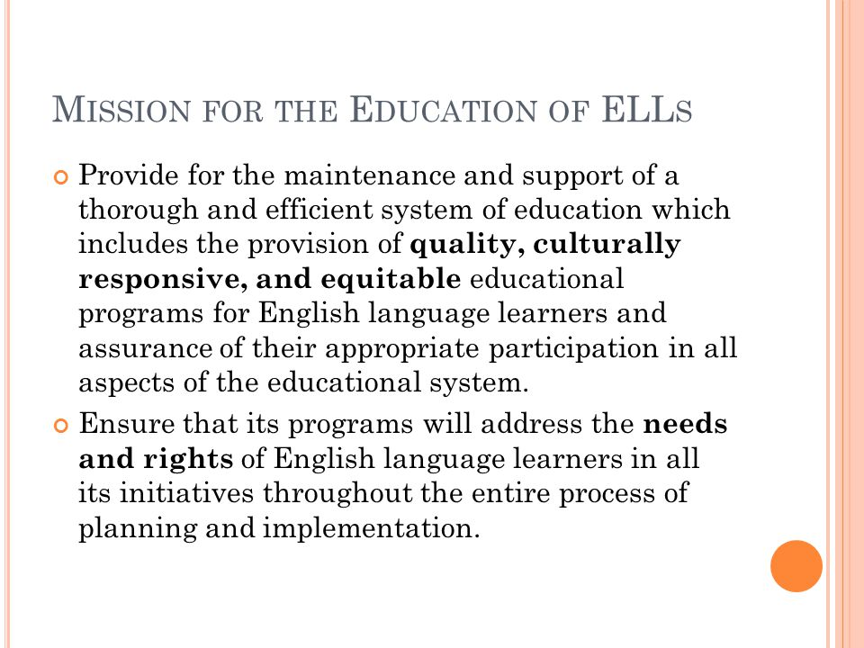 V ISION FOR THE E DUCATION OF ELL S Promotes the recognition of English language learners and their parents as cultural and linguistic assets to the Commonwealth's global initiatives.