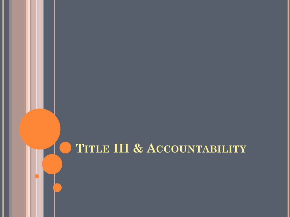 T ITLE III & A CCOUNTABILITY