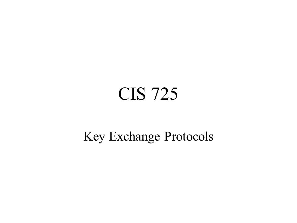 CIS 725 Key Exchange Protocols