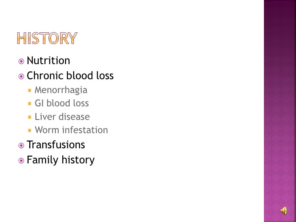  Nutrition  Chronic blood loss  Menorrhagia  GI blood loss  Liver disease  Worm infestation  Transfusions  Family history