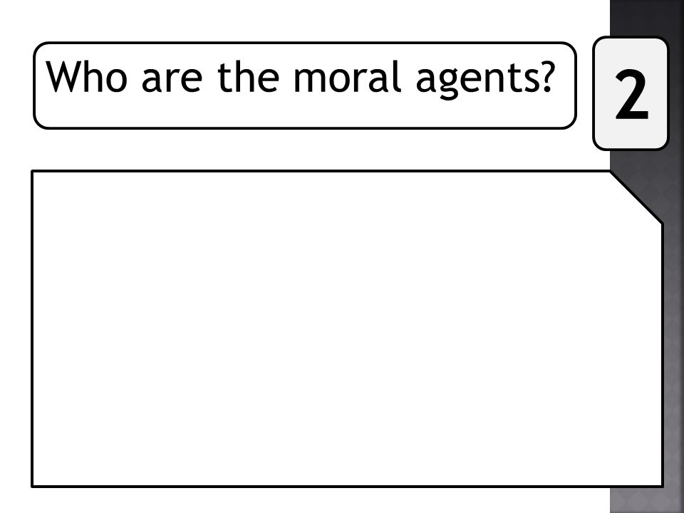 Who are the moral agents? 2