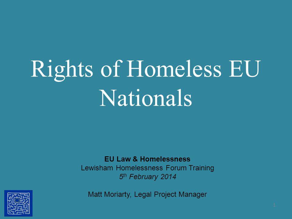 Rights of Homeless EU Nationals 1 EU Law & Homelessness Lewisham Homelessness Forum Training 5 th February 2014 Matt Moriarty, Legal Project Manager