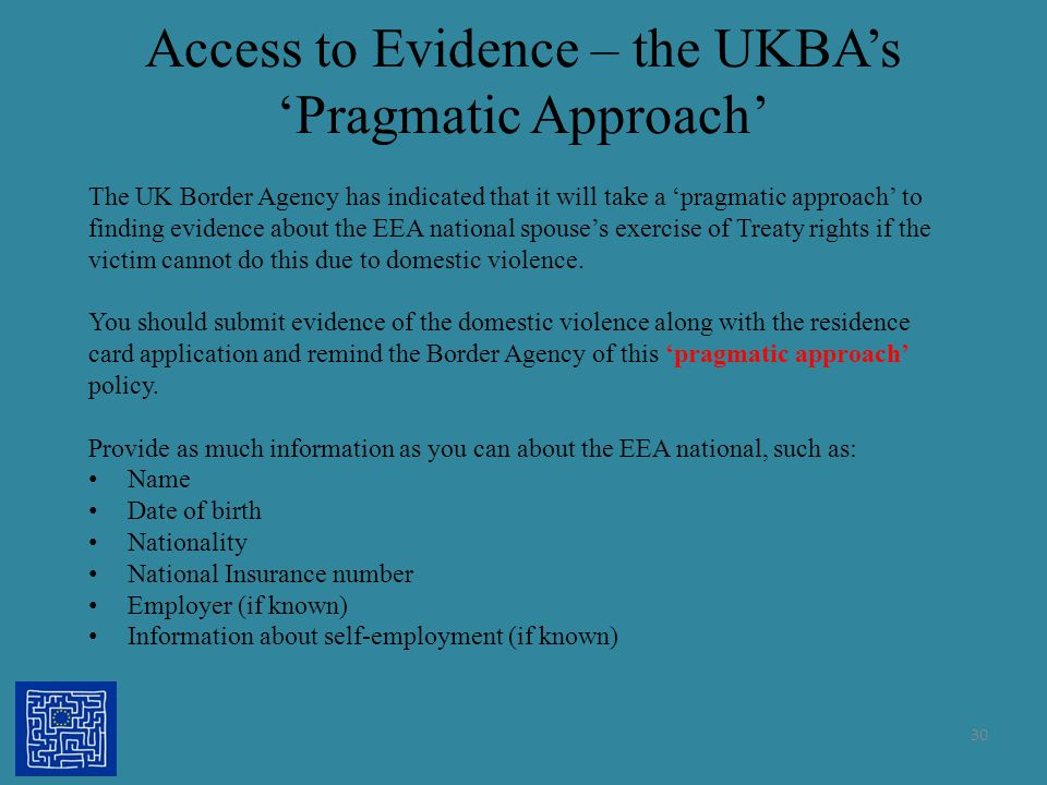 Access to Evidence – the UKBA's 'Pragmatic Approach' 30 The UK Border Agency has indicated that it will take a 'pragmatic approach' to finding evidenc