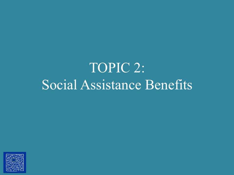 TOPIC 2: Social Assistance Benefits