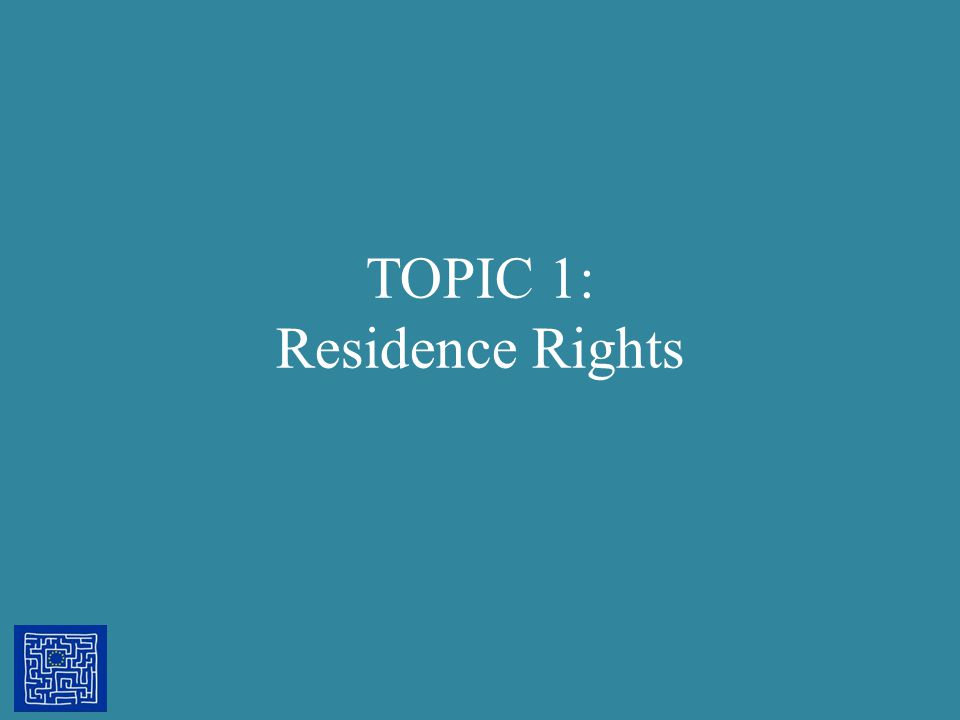 TOPIC 1: Residence Rights