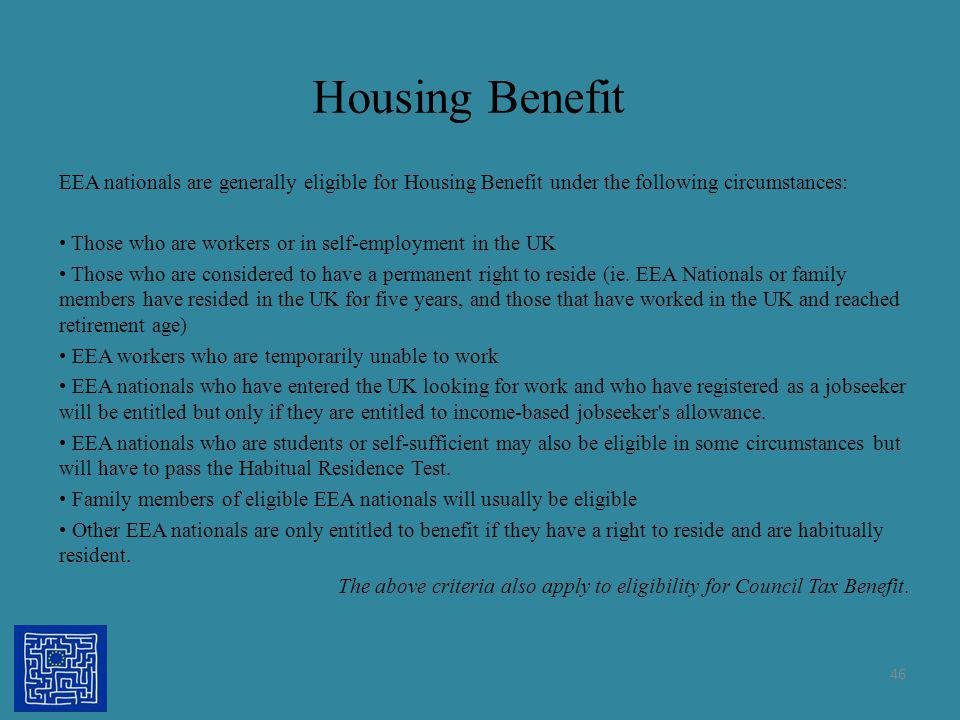 Housing Benefit EEA nationals are generally eligible for Housing Benefit under the following circumstances: Those who are workers or in self-employmen