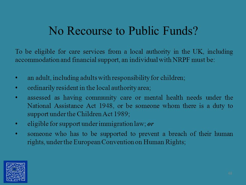 No Recourse to Public Funds? To be eligible for care services from a local authority in the UK, including accommodation and financial support, an indi