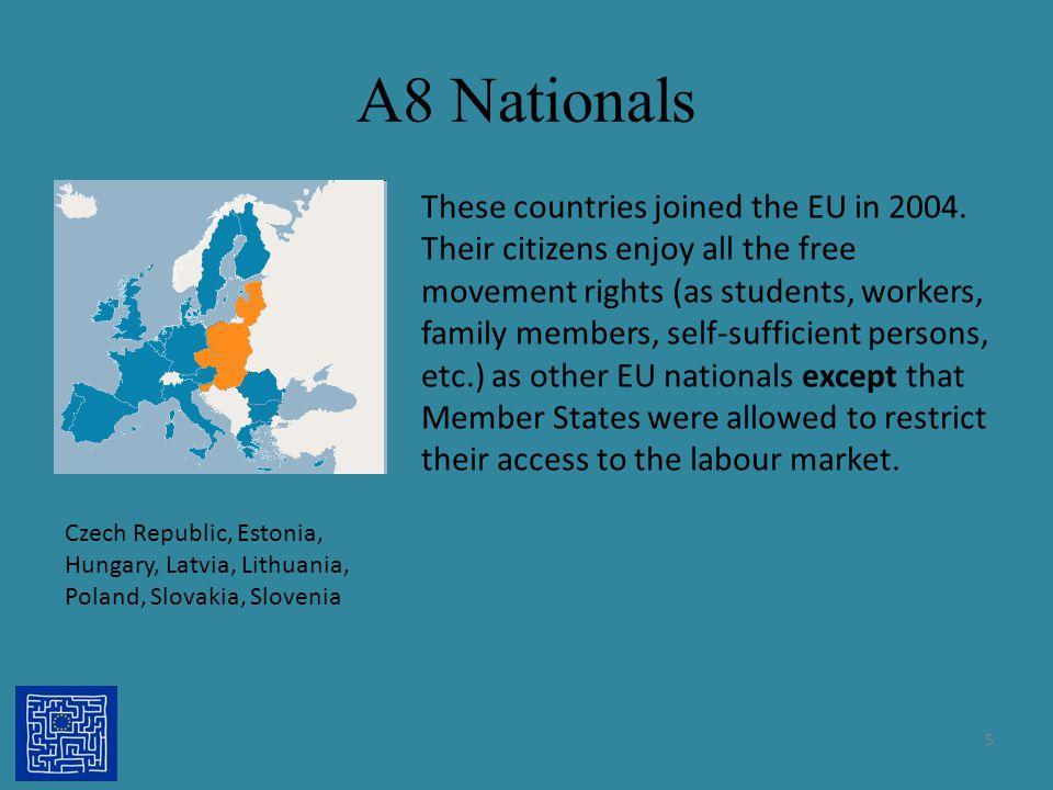 A8 Nationals Czech Republic, Estonia, Hungary, Latvia, Lithuania, Poland, Slovakia, Slovenia These countries joined the EU in 2004. Their citizens enj